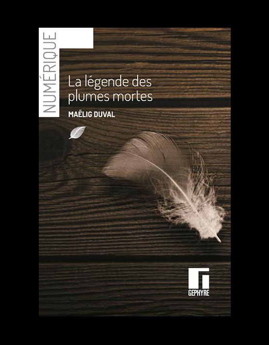 Couverture de La légende des plumes mortes numérique de Maëlig Duval