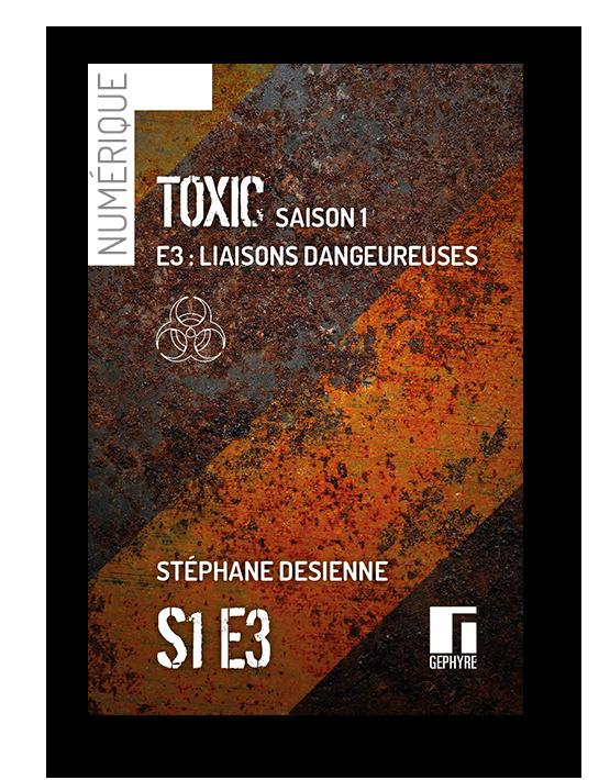 Couverture de Toxic saison1 épisode3 numérique de Stéphane Desienne