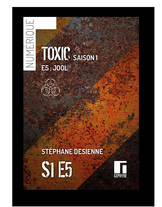 Couverture de Toxic saison1 épisode5 numérique de Stéphane Desienne