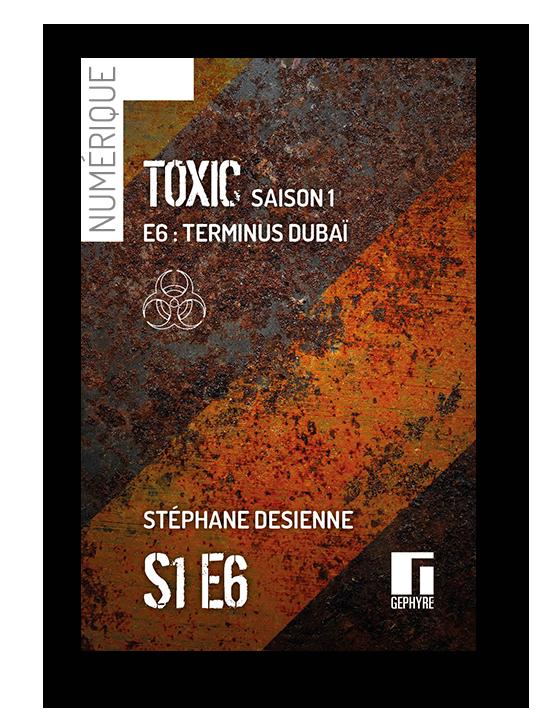 Couverture de Toxic saison1 épisode6 numérique de Stéphane Desienne