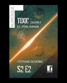 Couverture de Toxic saison2 épisode2 numérique de Stéphane Desienne