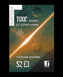Couverture de Toxic saison2 épisode3 numérique de Stéphane Desienne