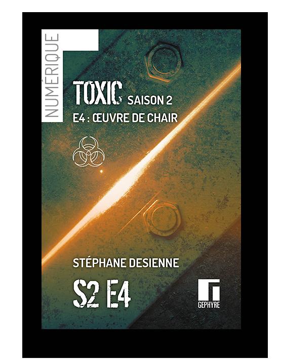 Couverture de Toxic saison2 épisode4 numérique de Stéphane Desienne